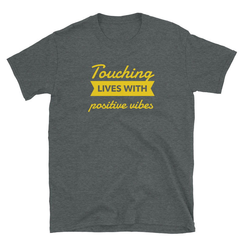 TOUCHING LIVES WITH POSITIVE VIBES T-SHIRT