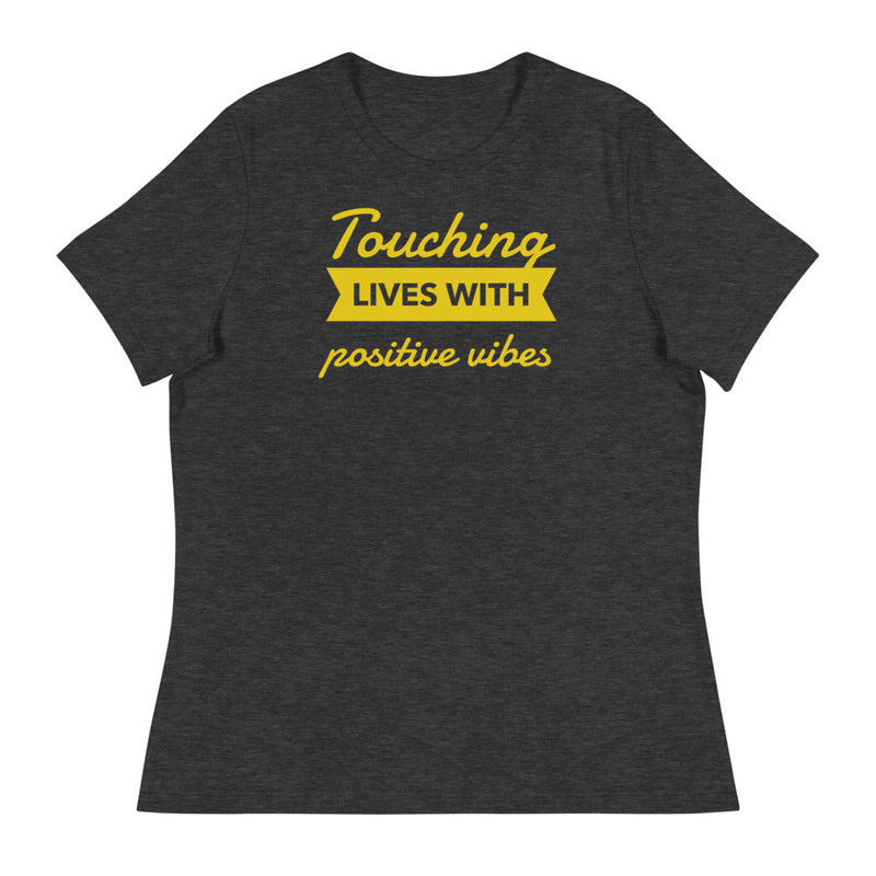 TOUCHING LIVES WITH POSITIVE VIBES Women's T-Shirt