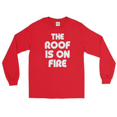 THE ROOF IS ON FIRE - Men's Long Sleeve Shirt - Beats 4 Hope
