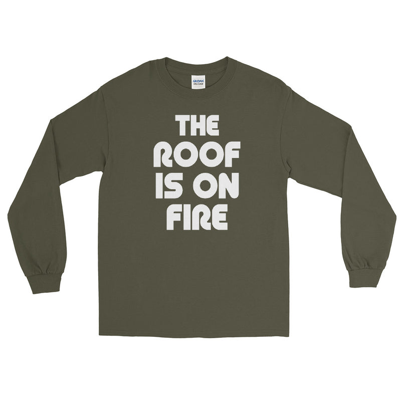 THE ROOF IS ON FIRE - Men's Long Sleeve Shirt