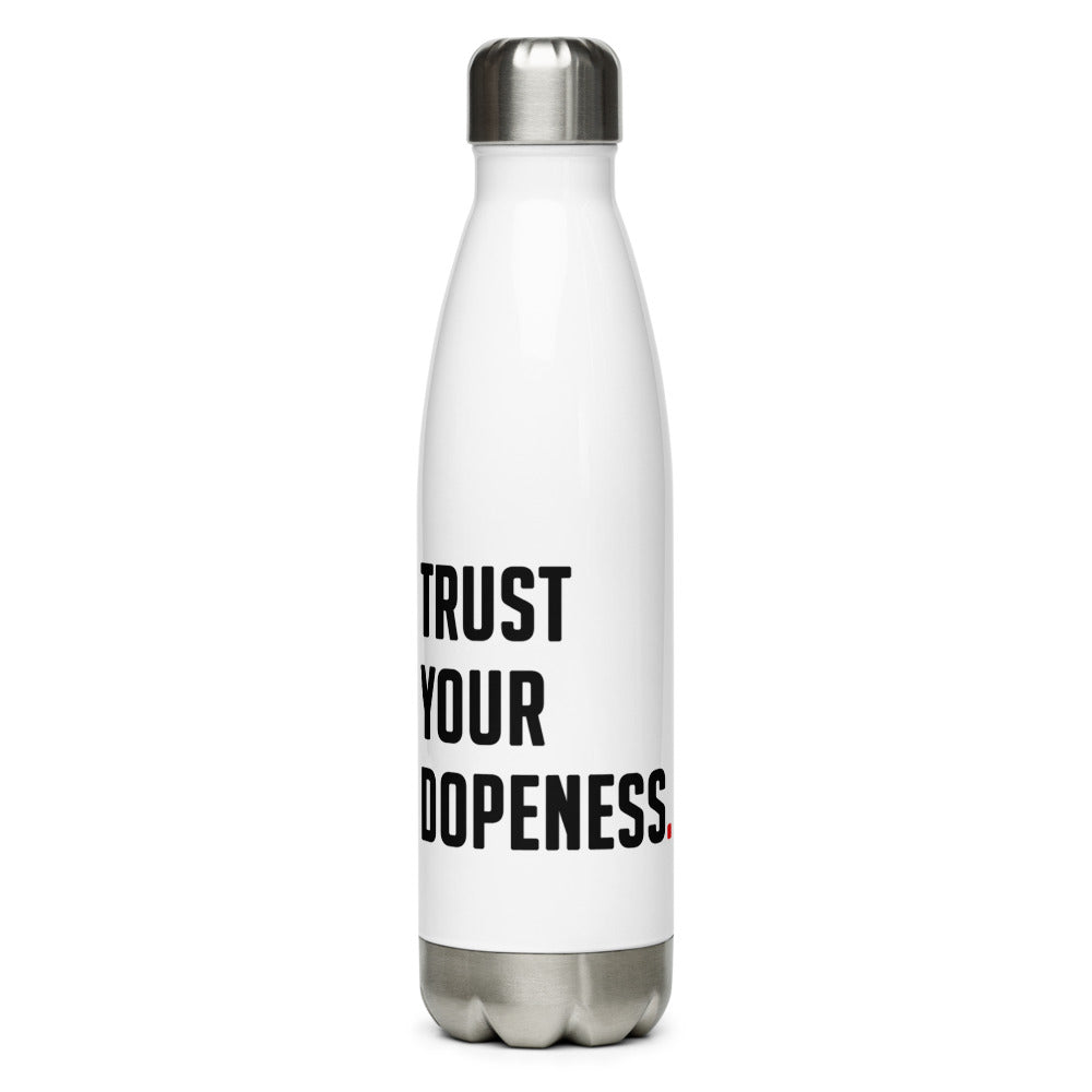 TRUST YOUR DOPENESS - Stainless Steel Water Bottle
