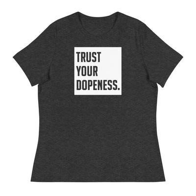 TRUST YOUR DOPENESS - Women's Relaxed T-Shirt - Beats 4 Hope