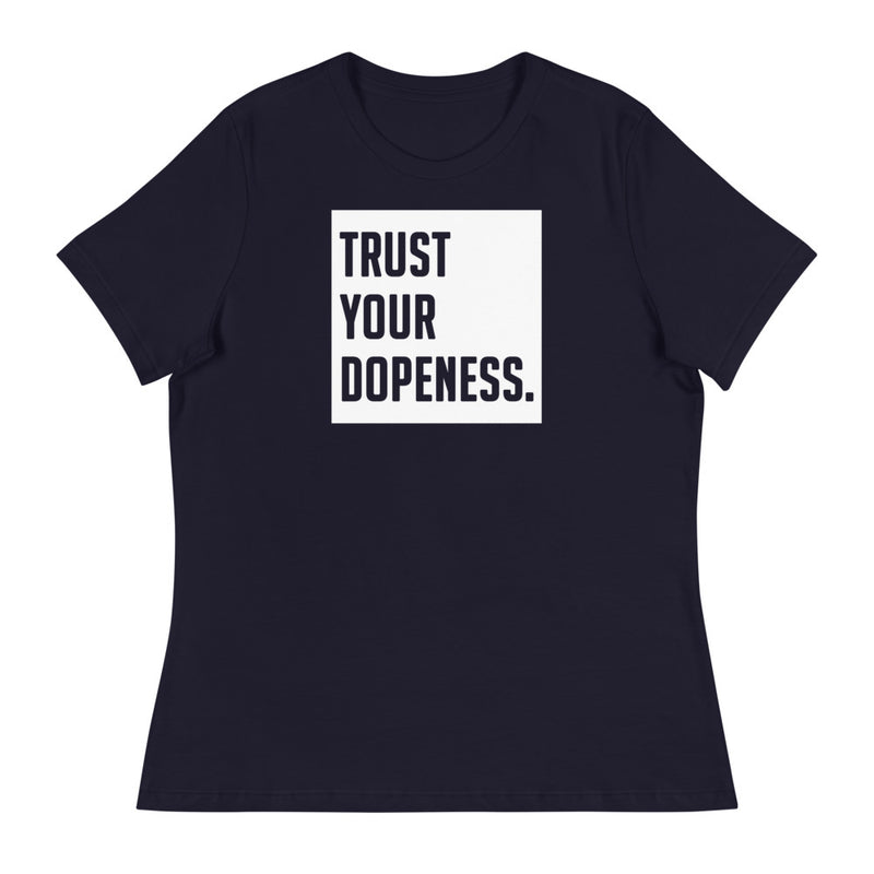 TRUST YOUR DOPENESS - Women's Relaxed T-Shirt