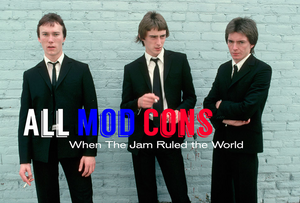 All Mod Cons: When The Jam Ruled the World
