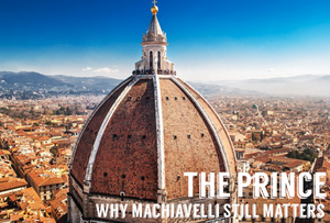 WHY MACHIAVELLI STILL MATTERS