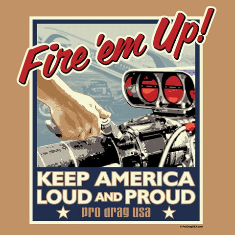 Pro Drag Fire 'Em Up Shirt