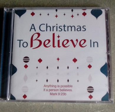 A Christmas to Believe In: Anything Is Possible If a Person Believes Mark 9:23b Christmas CD