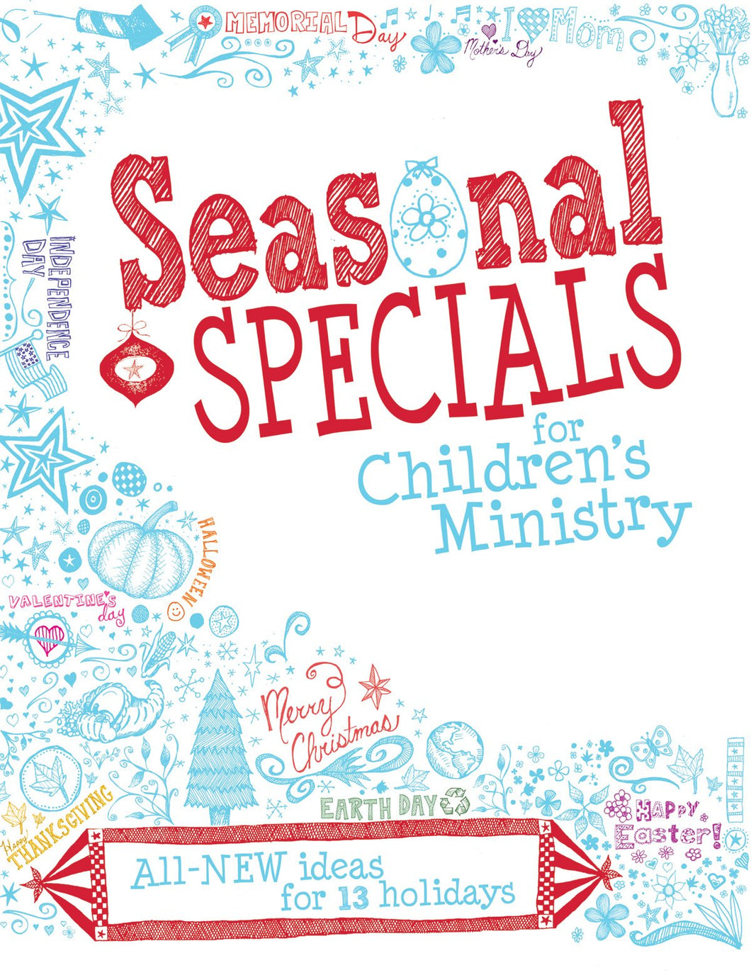 Seasonal Specials for Children's Ministry: All-New Ideas for 13 Holidays