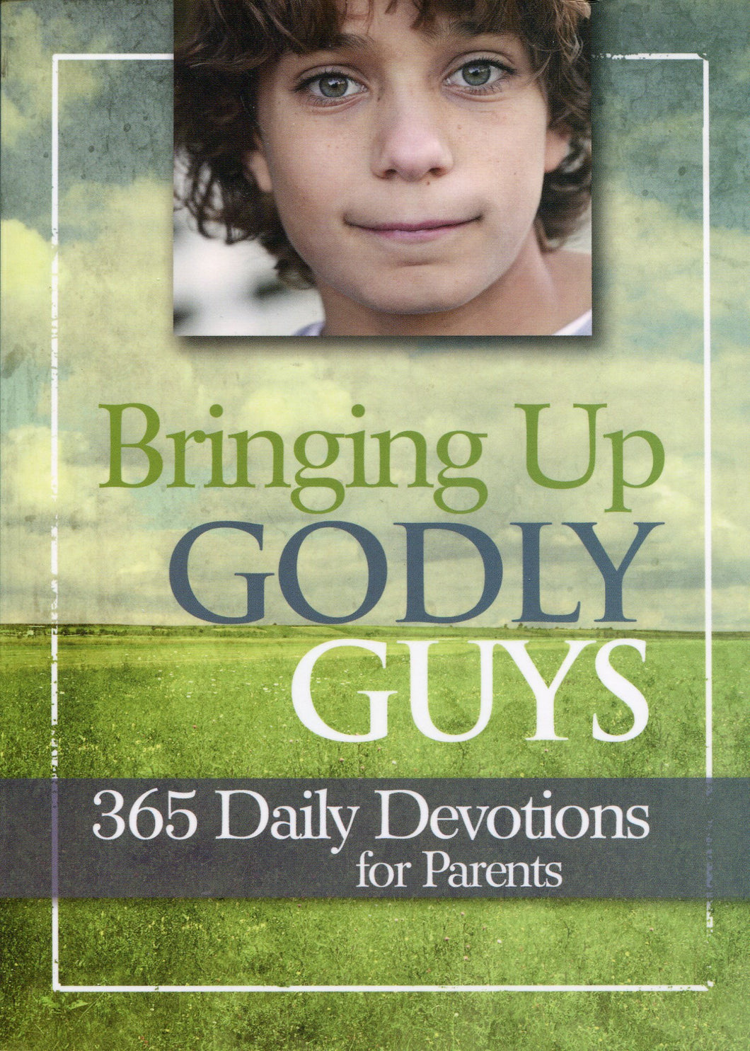 Bringing Up Godly Guys; 365 Daily Devotions for Parents