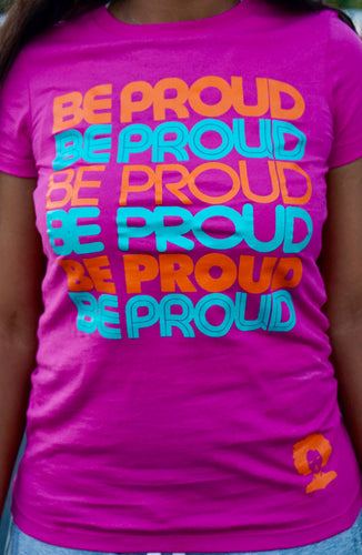 BE PROUD BE PROUD T-SHIRT