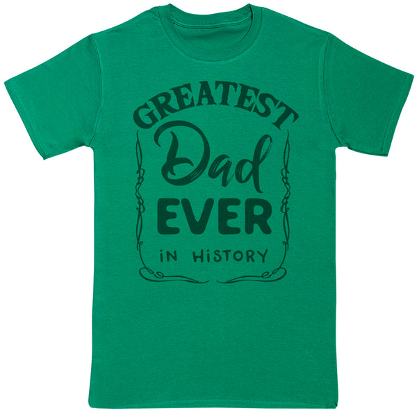 Greatest Dad Ever In History - Vater T-Shirt