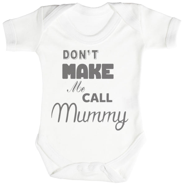 Don't Make Me Call Mummy Baby Bodys / Strampler