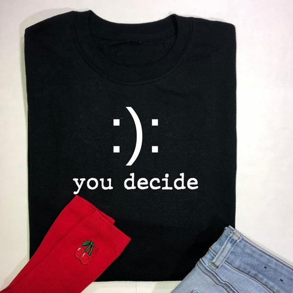 Happy or Sad. You Decide Tee