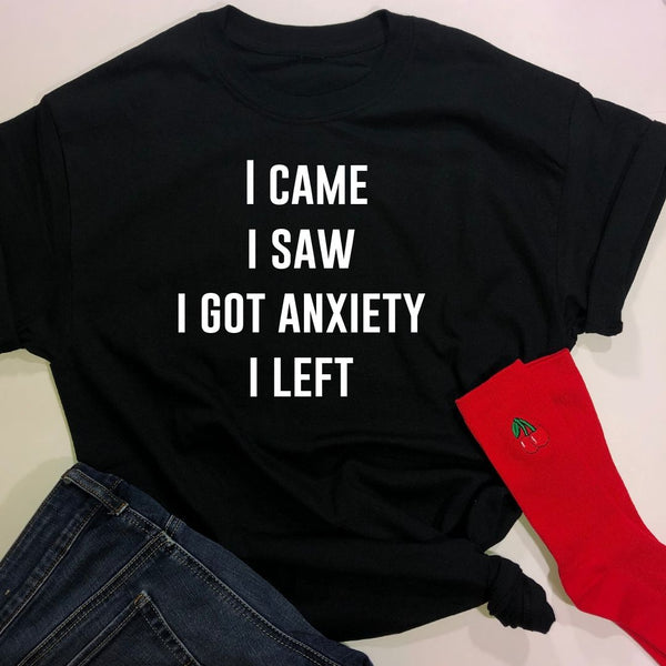 I Came I Saw I Got Anxiety I Left Tee