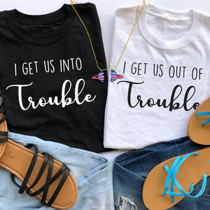 I Get Us Into / Out of Trouble Tees
