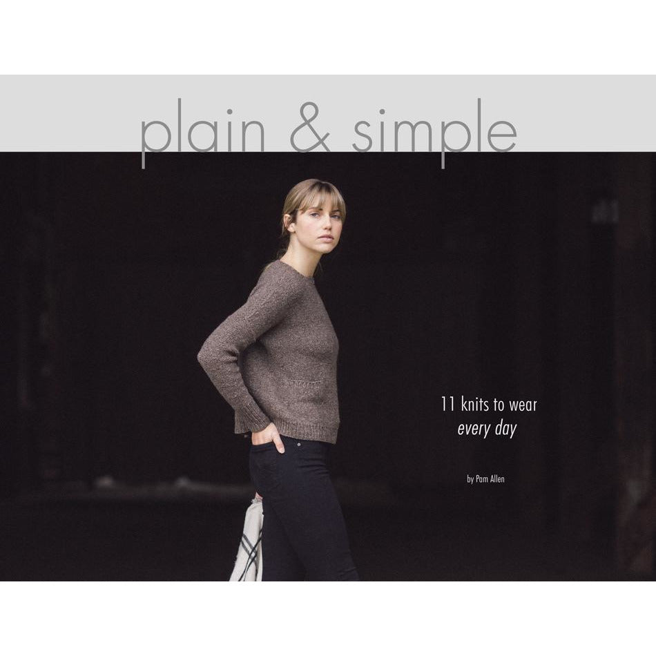 Plain & Simple: 11 Knits To Wear Every Day by Pam Allen