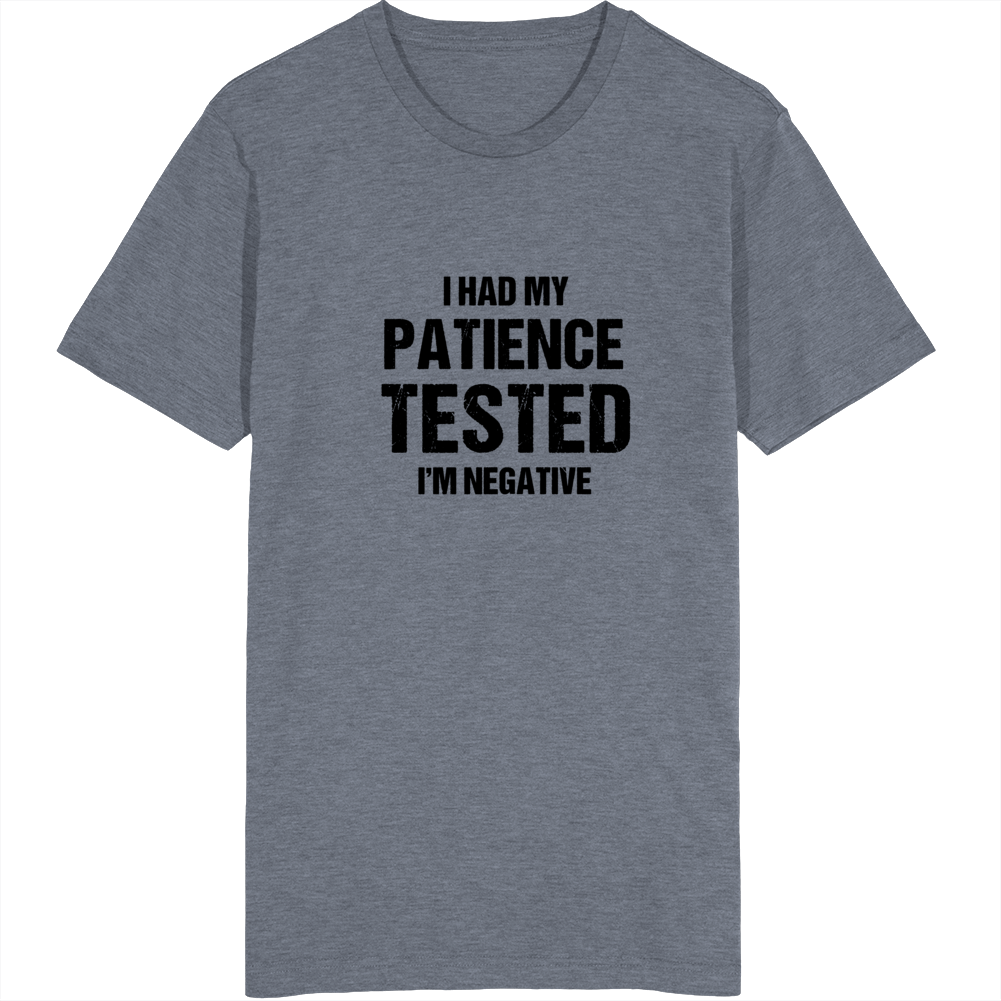 I Had My Patience Tested T Shirt