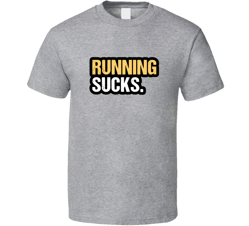 Running Sucks T Shirt