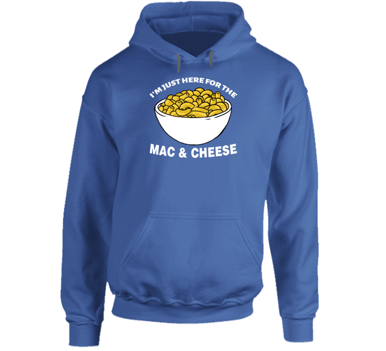 Im Just Here For The Mac And Cheese Hoodie