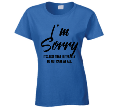 Im Sorry Ladies T Shirt