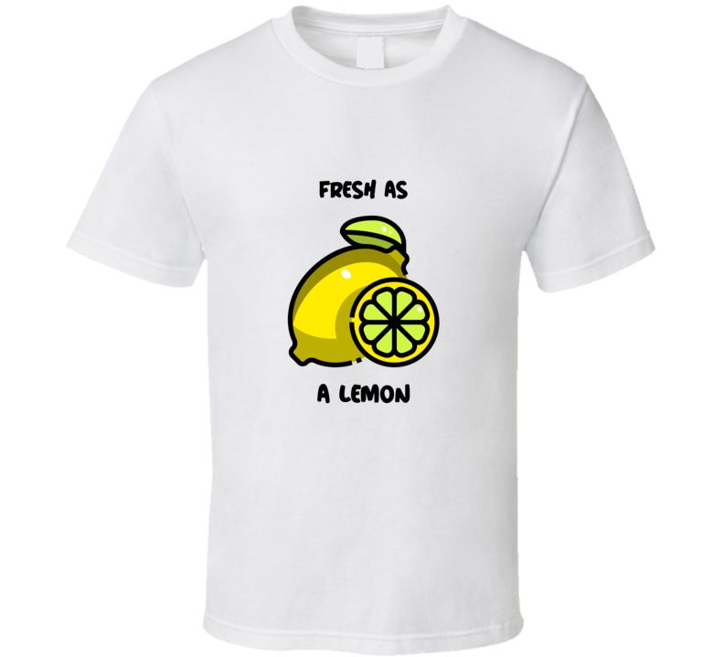 Fresh As A Lemon T Shirt