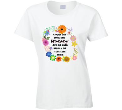 A Wise Girl Once Said Leet That Shit Go Ladies T Shirt