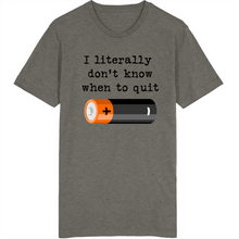 I Literally Do Not Know When To Quit T Shirt