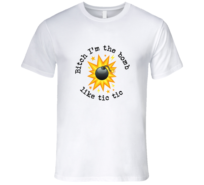 Bitch Im The Bomb T Shirt