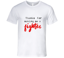 Thanks For Making Me A Fighter T Shirt