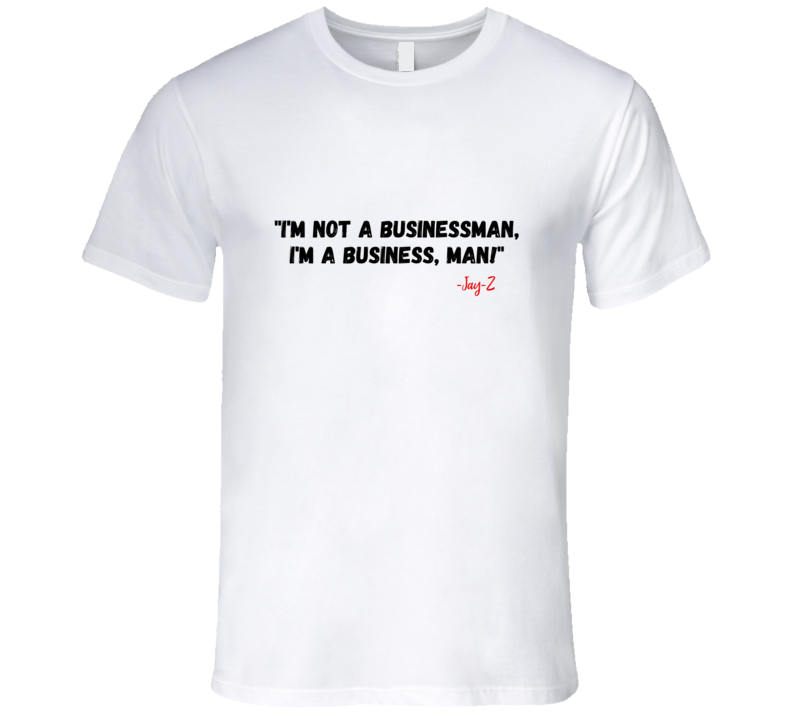 Im Not A Businessman T Shirt