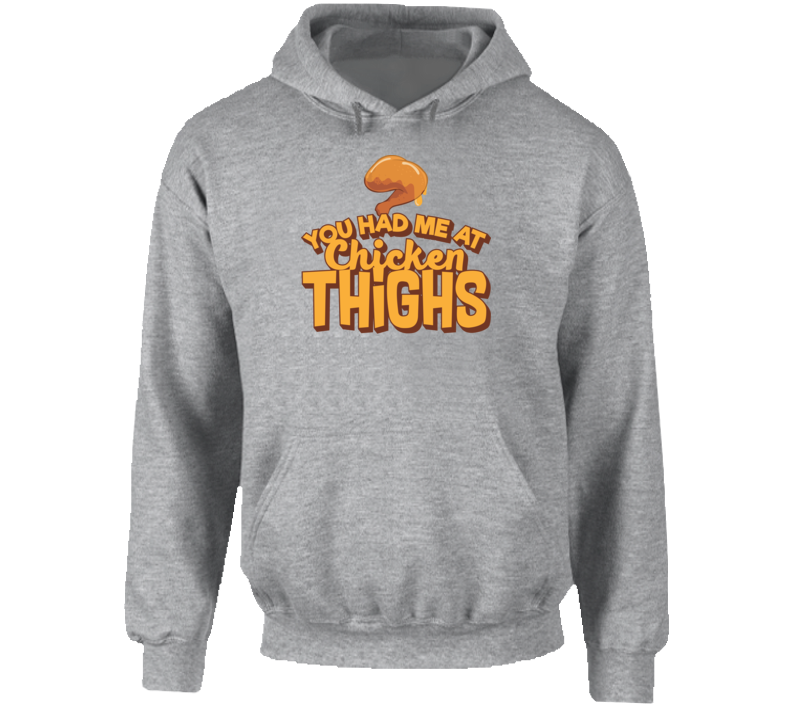 You Had Me At Chicken Thighs Hoodie