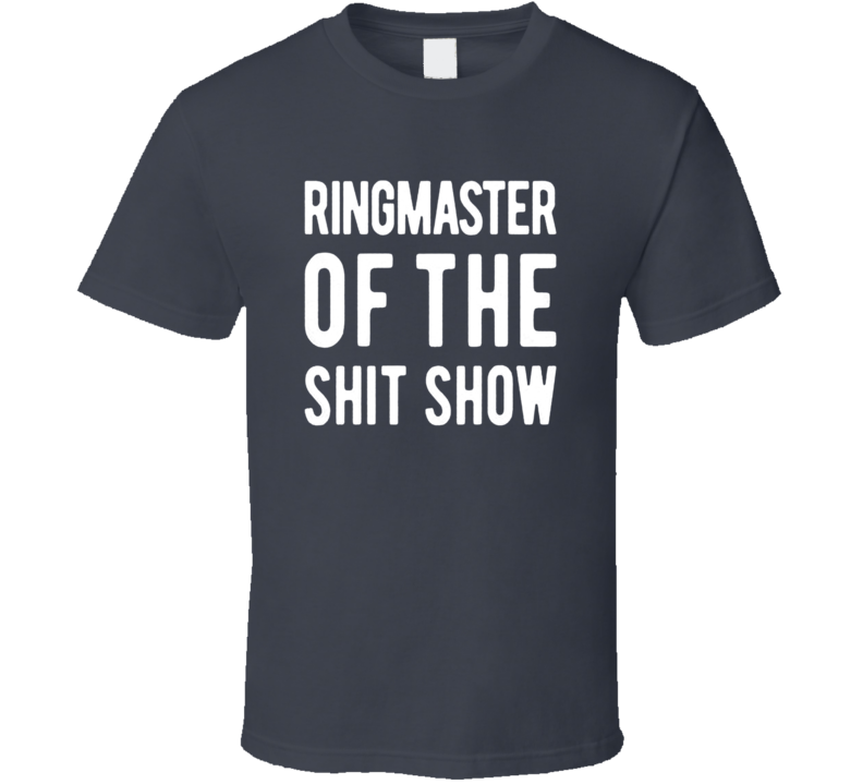 Ringmaster Of The Shit Show Funny Gift T Shirt