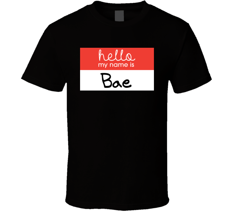 Hello My Name Bae Funny Cool Gift T Shirt