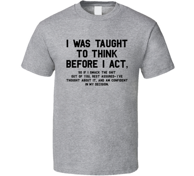 I Was Taught To Think Before I Act Funny Classic T Shirt