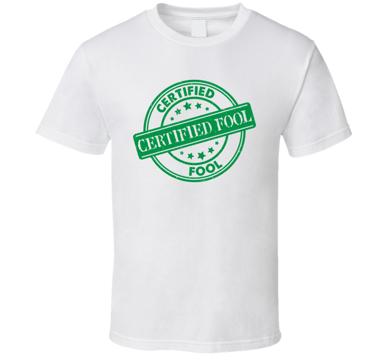 Certified Fool T Shirt