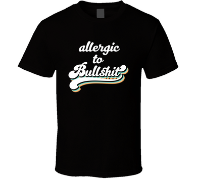 Allergic To Bullshit Funny T Shirt