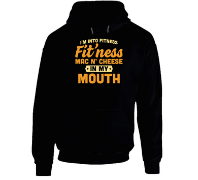 Fit'ness Mac N Cheese Into My Mouth Hoodie
