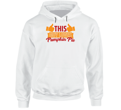 This Guy Loves Pumpkin Pie Thanksgiving Funny Hoodie