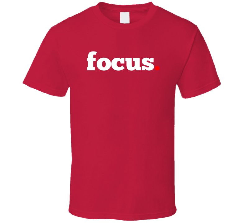 Focus Inspirational Cool Quote Gift T Shirt