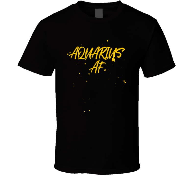 Aquarius AF Zodiac Sign Horoscope Birthday Cool Gift T-Shirt
