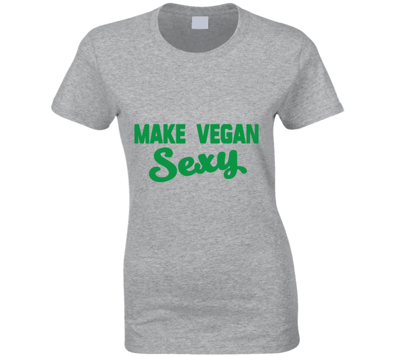Make Vegan Sexy T Shirt