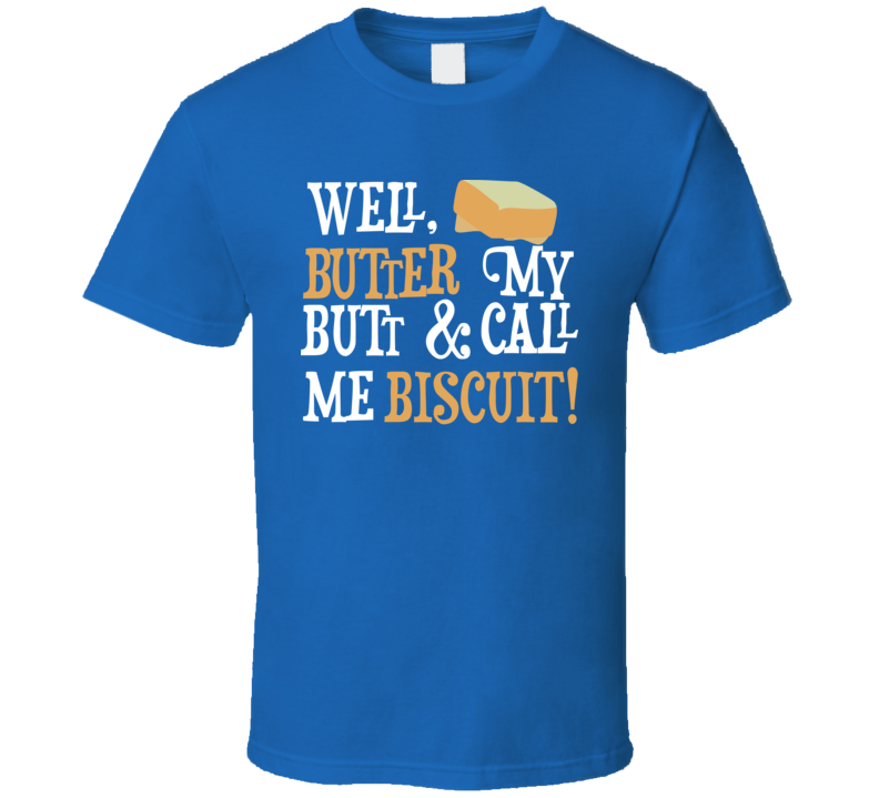 Well Butter My Butt And Call Me Biscuit Funny Foodie Food Fan T Shirt