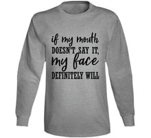 If My Mouth Doesnt Say It My Face  Ladies T Shirt