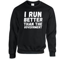I Run Better Than The Government Long Sleeve T Shirt