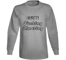 I Am Pretty Fucking Amazing T Shirt