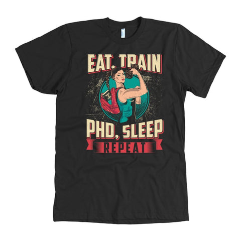 gains-everyday,Eat...Train...PhD...Sleep...Repeat,teelaunch,T-shirt