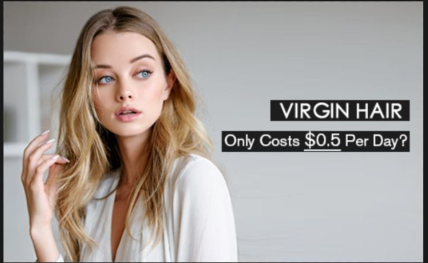 virgin hair only costs $0.5 per day?
