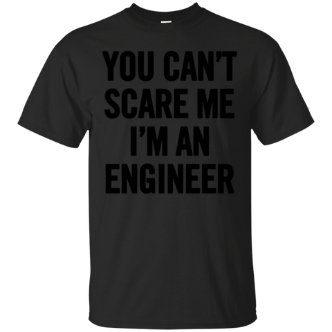 You Can t Scare Me I m An Engineer Black