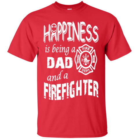 Happiness Dad And A Firefighter T Shirt