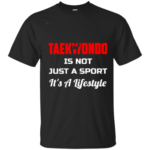 Taekwondo Is Not Just A Sport It's A Lifestyle Funny Shirt 6495